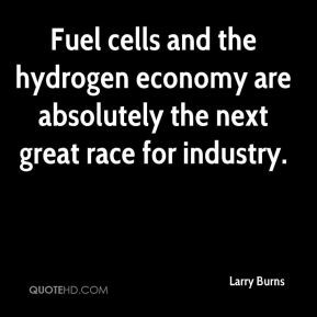 Larry Burns - Fuel cells and the hydrogen economy are absolutely the ...