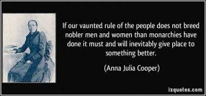 If our vaunted rule of the people does not breed nobler men and women ...