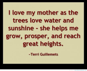 love my mother as the trees love water and sunshine – she helps me ...