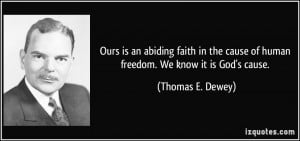 Ours is an abiding faith in the cause of human freedom. We know it is ...