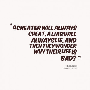 Quotes About Liars And Cheaters Quotes picture: a cheater will