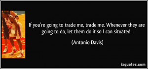 to trade me, trade me. Whenever they are going to do, let them do ...