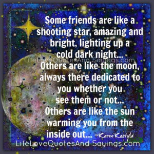 Some Friends Are Like A Shooting Star.