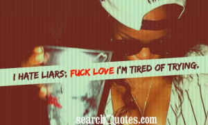 Hate Liars Fuck Love I'm Tired of tryng