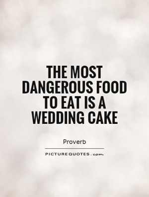 The most dangerous food to eat is a wedding cake Picture Quote 1