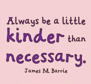 kinder than necessary kindness picture quotes
