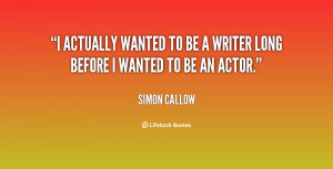actually wanted to be a writer long before I wanted to be an actor ...
