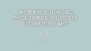 Anytime where you're challenged, physically or mentally, you rise to ...