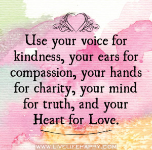 ... Charity,Your Mind For Truth,and Your Heart for Love ~ Kindness Quote