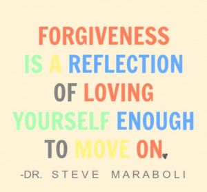 Forgiveness is a reflection of loving yourself enough to move on.