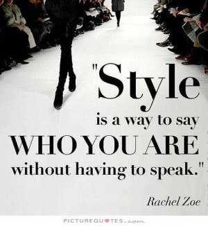 ... is a way to say who you are without having to speak Picture Quote #1