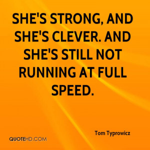 She's strong, and she's clever. And she's still not running at full ...