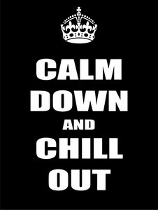 Calm down and chill out