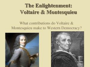 ... The Enlightenment Voltaire Montesquieu What contributions do Voltaire