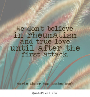 ... quotes - We don't believe in rheumatism and true love until.. - Love