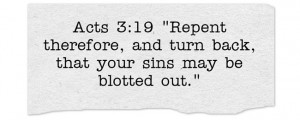 "Acts 3:19 ""Repent therefore, and turn back, that your sins may be ..."