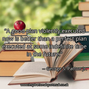 good-plan-violently-executed-now-is-better-than-a-perfect-plan ...