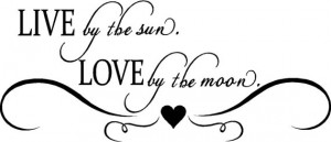 Quote-Live By The Sun Love By The Moon-special buy any 2 quotes and ...