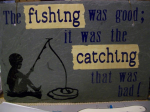 Fishing Quotes About Life And Fortune: Fishing Was Good Hanging Plaque ...