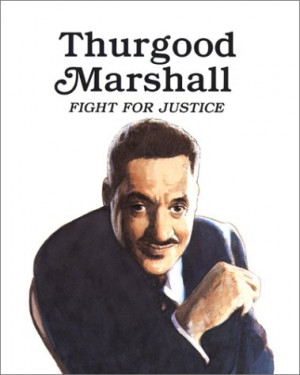 Thurgood Marshall Quotes Thurgood marshall: fight for