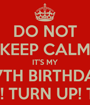 do-not-keep-calm-it-s-my-27th-birthday-turn-up-turn-up-turn-up.png