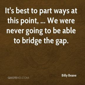 Billy Beane - It's best to part ways at this point, ... We were never ...