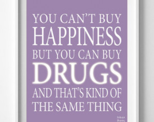 Drug Quotes Poster, typographic art print, Can't buy Happiness, Drugs ...