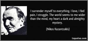 surrender myself to everything. I love, I feel pain, I struggle. The ...