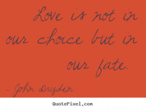 Design your own image quotes about love - Love is not in our choice ...