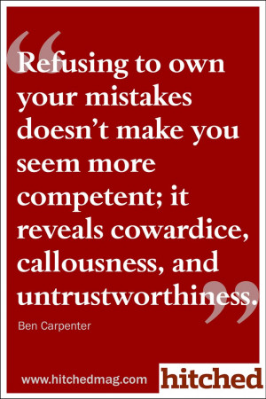 Refusing to own your mistakes doesn't make you seem more competent ...