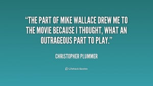 The part of Mike Wallace drew me to the movie because I thought, what ...