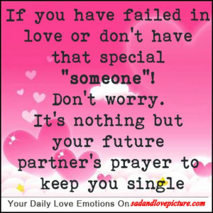 "If you have failed in love or don't have that special ""someone ..."