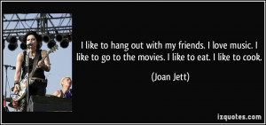 my friends. I love music. I like to go to the movies. I like to eat ...