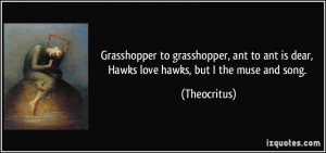 Grasshopper to grasshopper, ant to ant is dear, Hawks love hawks, but ...