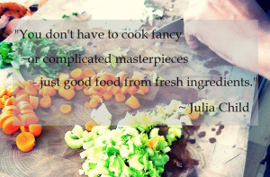 Food #Quote: You don't have to cook fancy or complicated ...