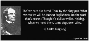 Tho' we earn our bread, Tom, By the dirty pen, What we can we will be ...