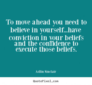 Adlin Sinclair Quotes - To move ahead you need to believe in yourself ...