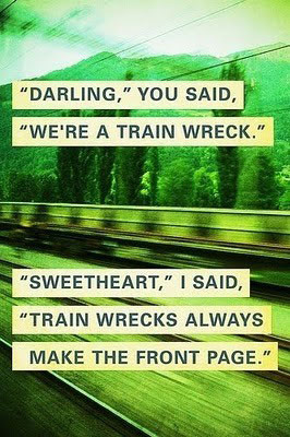 Darling, you said. We're a train wreck. Sweetheart.