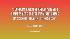 condemn everyone and anyone who commits acts of terrorism. And Hamas ...