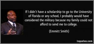 If I didn't have a scholarship to go to the University of Florida or ...