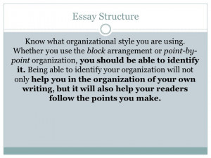 Essay Structure Know what organizational style you are using. Whether ...