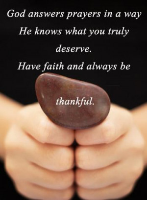 God answers prayers in a way he knows what you truly deserve. Have ...