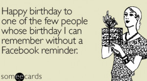 Happy+birthday+to+one+of+the+few+people+whose+birthday+I+can+remember ...