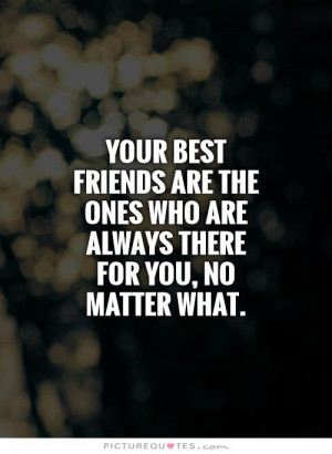 Your best friends are the ones who are always there for you, no matter ...