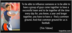 ... common ground. And that common ground for us is football. - Tim Tebow