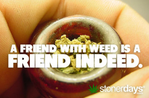 ... Friends Indeed, Weed Chicks, Maryj Quotes, Http Stonerdays Com