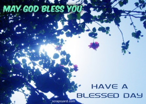 May god bless youhave a blessed day blessing quote