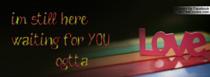 still herewaiting for YOU Profile Facebook Covers