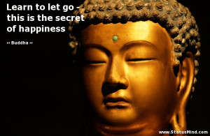 ... go - this is the secret of happiness - Buddha Quotes - StatusMind.com