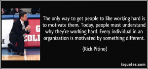 to get people to like working hard is to motivate them. Today, people ...